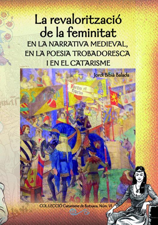 LA REVALORITZACIÓ DE LA FEMINITAT en la narrativa medieval, en la poesia trobadoresca i en el catarisme